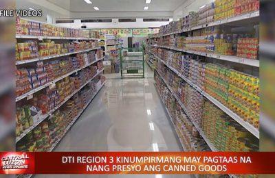 DTI Region 3 kinumpirmang may pagtaas na nang presyo ang canned goods