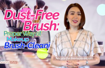 Dust-Free Brush: Proper Way of Makeup Brush-Cleaning | Beyond Style with Nicolette Henson-Hizon