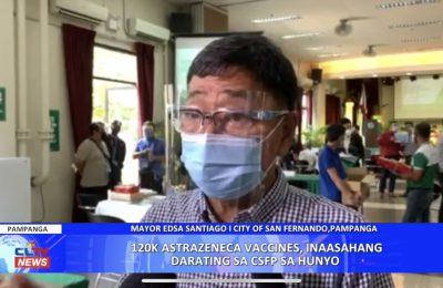 120K Astrazeneca vaccines, inaasahang darating sa City of San Fernando sa Hunyo | Pampanga News