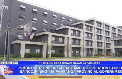 2-Month extension sa paggamit ng isolation facility sa New Clark City, hiningi ng Pampanga Provincial Government | PAMPANGA News