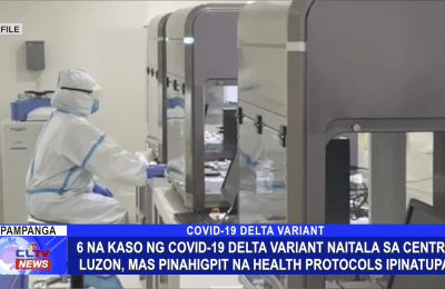 6 na kaso ng COVID-19 Delta Variant naitala sa Cenral Luzon, mas pinahigpit na health protocols ipinatupad
