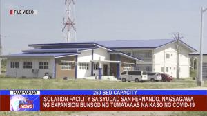 Isolation Facility sa Syudad San Fernando, nagsagawa ng expansion bunsod ng tumataaas na kaso ng COVID-19