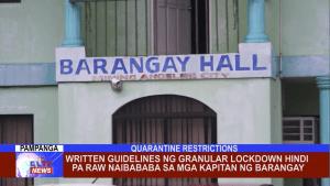 Written guidelines ng granular lockdown hindi pa raw naibababa sa mga kapitan ng barangay